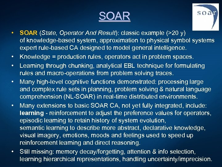 SOAR • SOAR (State, Operator And Result): classic example (>20 y) of knowledge-based system,