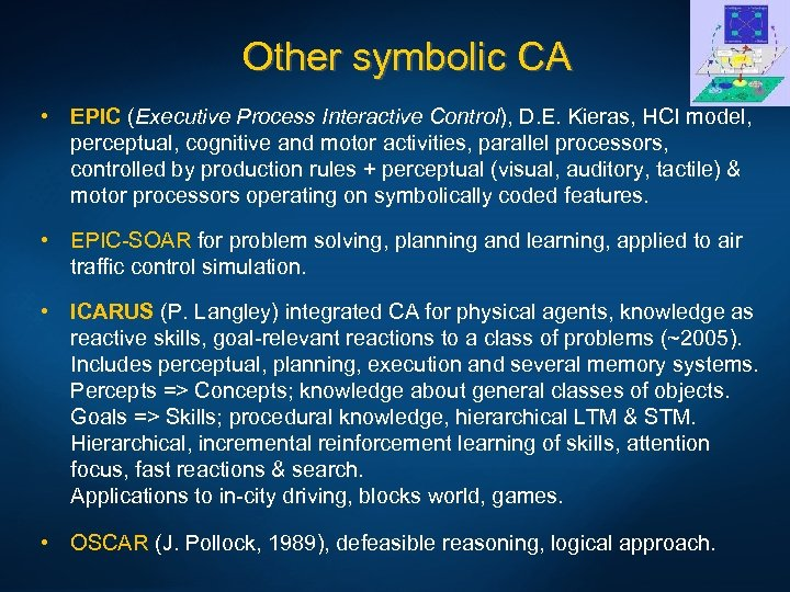 Other symbolic CA • EPIC (Executive Process Interactive Control), D. E. Kieras, HCI model,