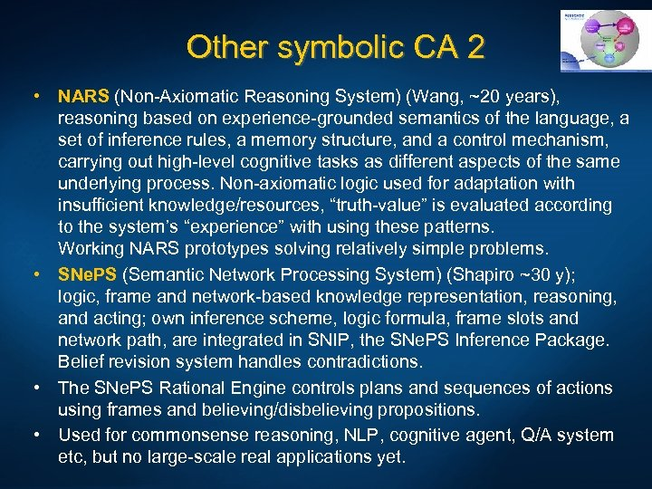 Other symbolic CA 2 • NARS (Non-Axiomatic Reasoning System) (Wang, ~20 years), reasoning based