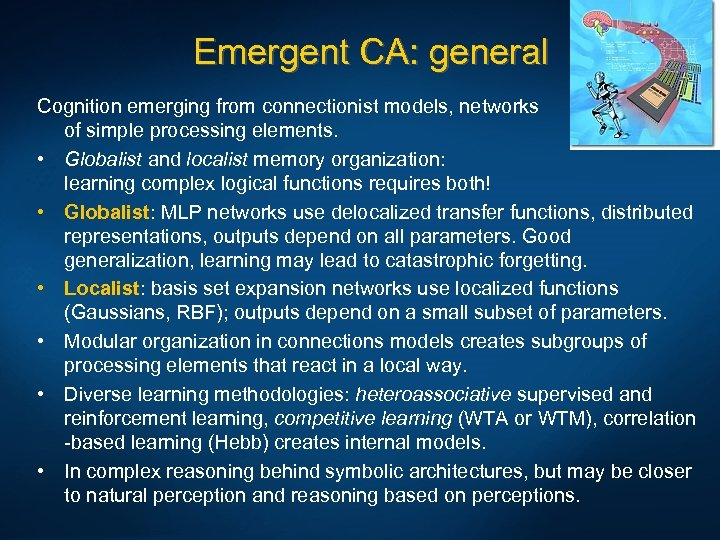 Emergent CA: general Cognition emerging from connectionist models, networks of simple processing elements. •
