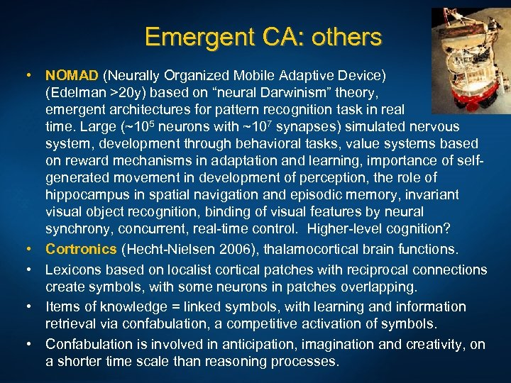 Emergent CA: others • NOMAD (Neurally Organized Mobile Adaptive Device) (Edelman >20 y) based