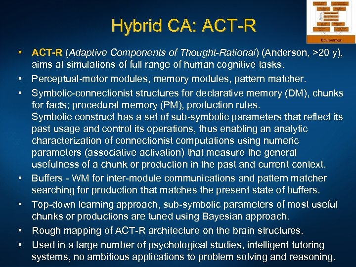 Hybrid CA: ACT-R • ACT-R (Adaptive Components of Thought-Rational) (Anderson, >20 y), aims at