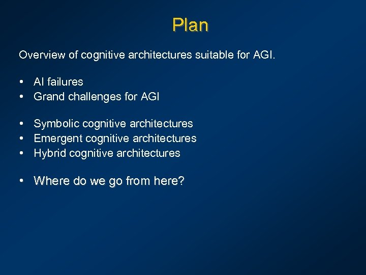 Plan Overview of cognitive architectures suitable for AGI. • AI failures • Grand challenges