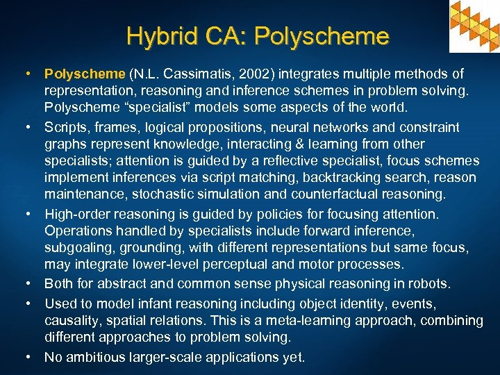 Hybrid CA: Polyscheme • Polyscheme (N. L. Cassimatis, 2002) integrates multiple methods of representation,
