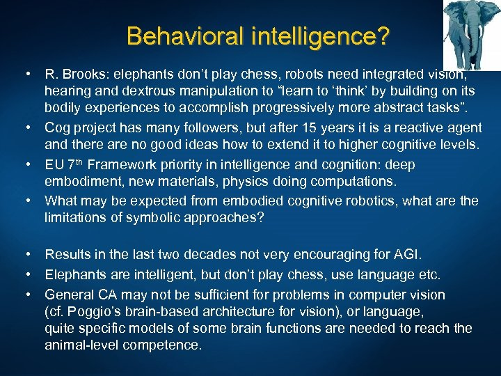 Behavioral intelligence? • R. Brooks: elephants don't play chess, robots need integrated vision, hearing