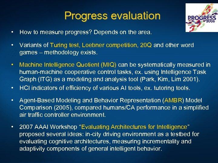 Progress evaluation • How to measure progress? Depends on the area. • Variants of