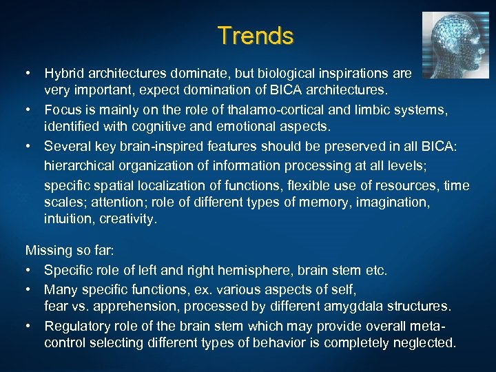 Trends • Hybrid architectures dominate, but biological inspirations are very important, expect domination of
