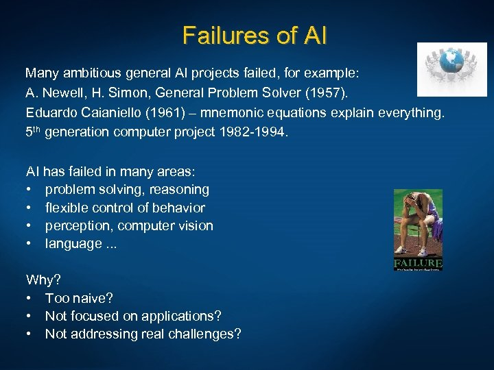 Failures of AI Many ambitious general AI projects failed, for example: A. Newell, H.