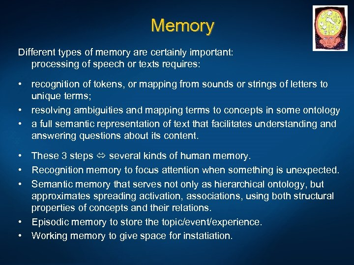Memory Different types of memory are certainly important: processing of speech or texts requires: