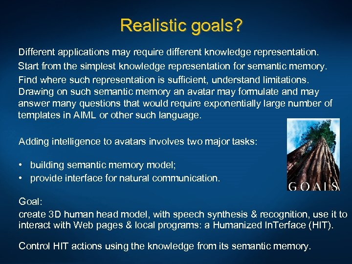 Realistic goals? Different applications may require different knowledge representation. Start from the simplest knowledge