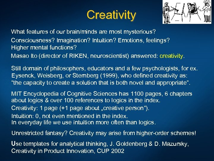 Creativity What features of our brain/minds are most mysterious? Consciousness? Imagination? Intuition? Emotions, feelings?