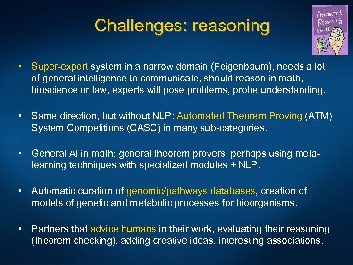 Challenges: reasoning • Super-expert system in a narrow domain (Feigenbaum), needs a lot of
