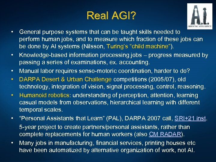Real AGI? • General purpose systems that can be taught skills needed to perform