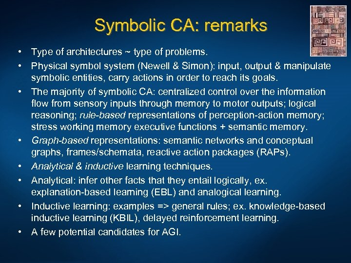Symbolic CA: remarks • Type of architectures ~ type of problems. • Physical symbol