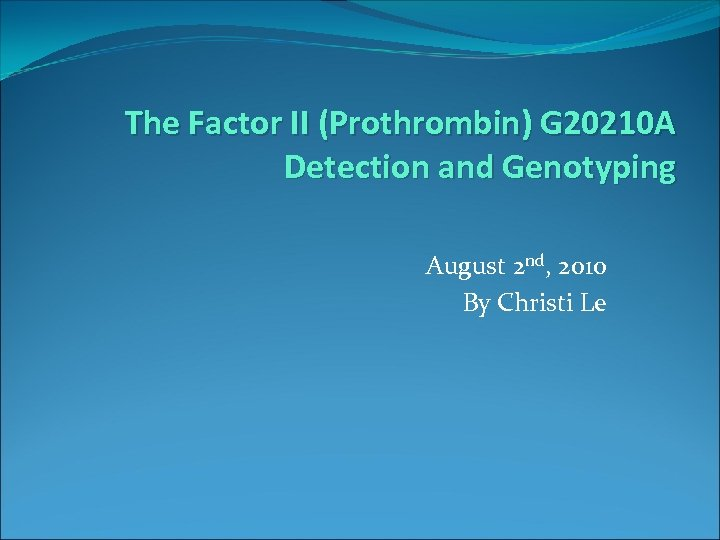 The Factor II (Prothrombin) G 20210 A Detection and Genotyping August 2 nd, 2010