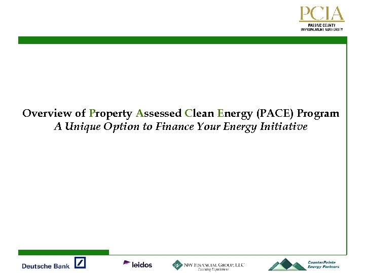 Overview of Property Assessed Clean Energy (PACE) Program A Unique Option to Finance Your