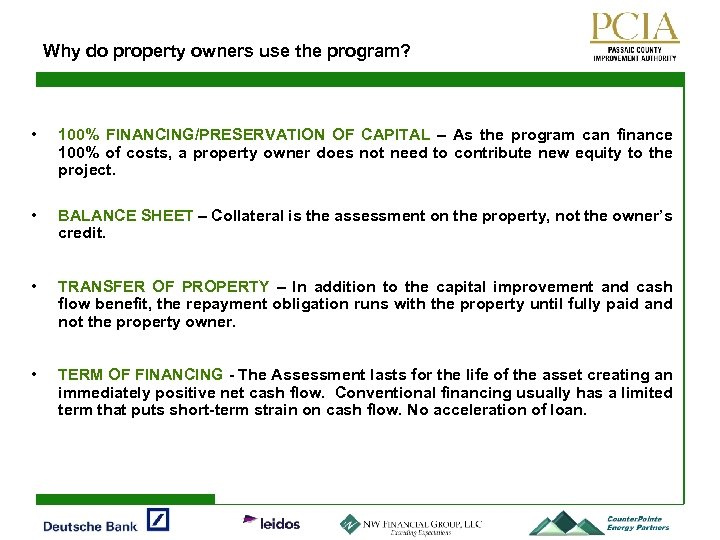 Why do property owners use the program? • 100% FINANCING/PRESERVATION OF CAPITAL – As