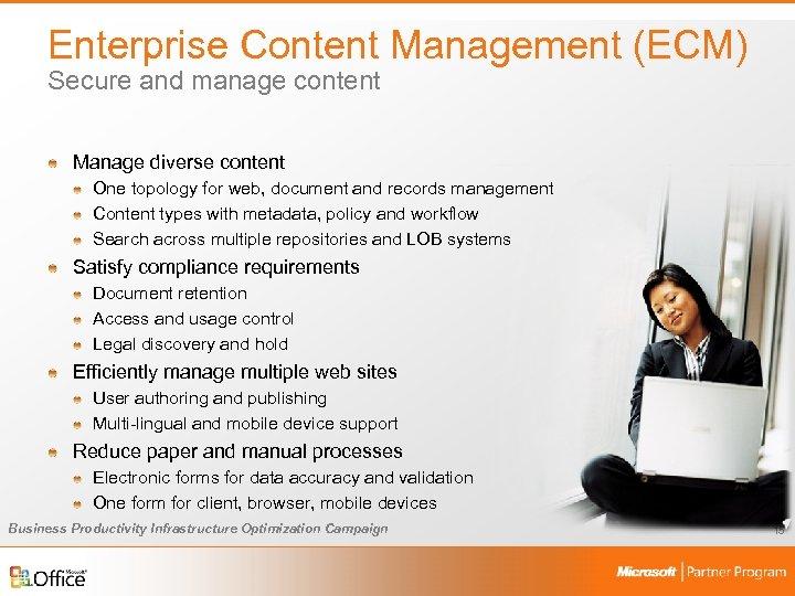 Enterprise Content Management (ECM) Secure and manage content Manage diverse content One topology for
