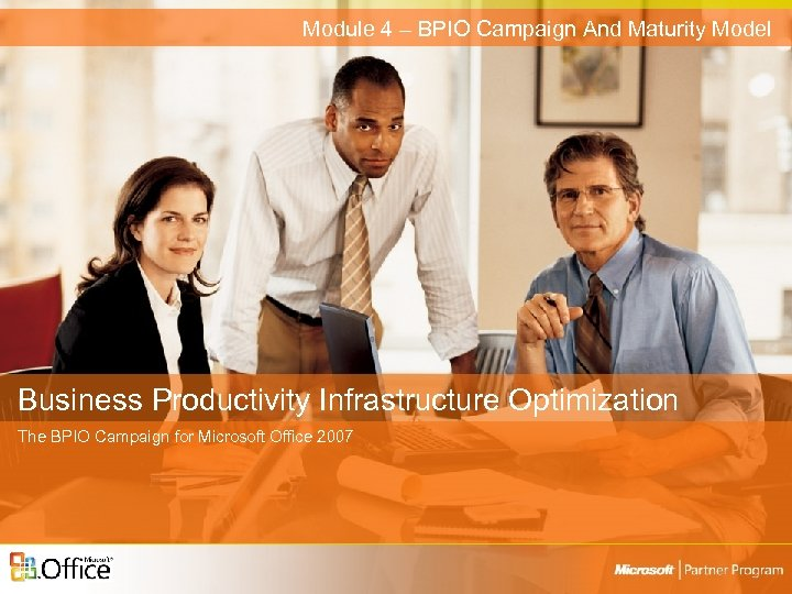 Module 4 – BPIO Campaign And Maturity Model Business Productivity Infrastructure Optimization The BPIO