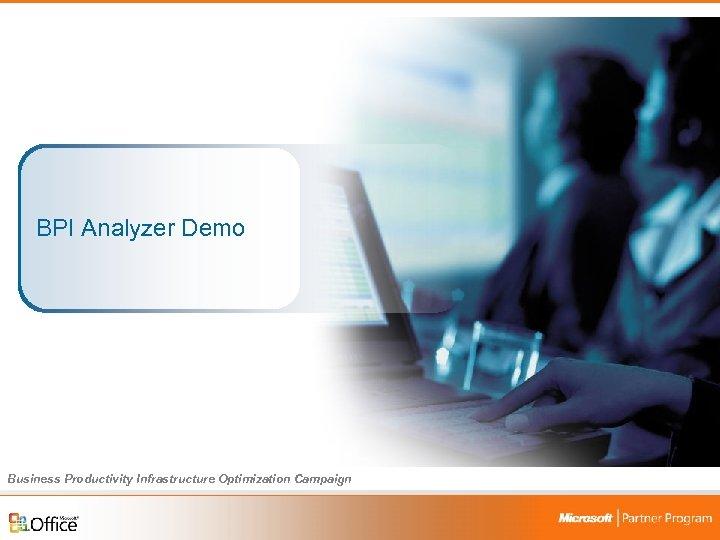 BPI Analyzer Demo Business Productivity Infrastructure Optimization Campaign 32