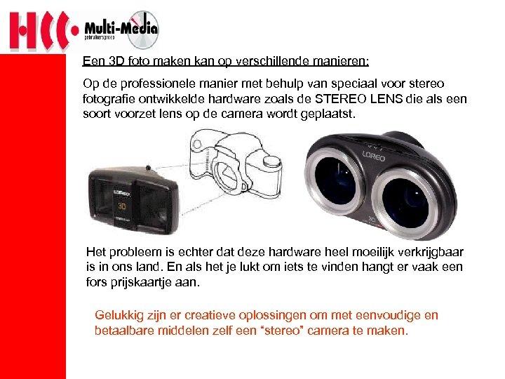 Een 3 D foto maken kan op verschillende manieren: Op de professionele manier met