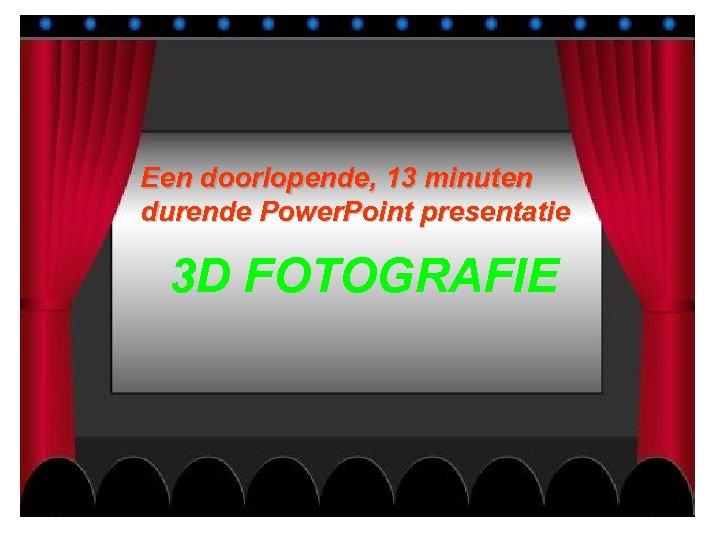 Een doorlopende, 13 minuten durende Power. Point presentatie 3 D FOTOGRAFIE