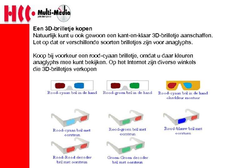 Een 3 D-brilletje kopen Natuurlijk kunt u ook gewoon een kant-en-klaar 3 D-brilletje aanschaffen.