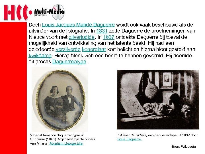 Doch Louis Jacques Mandé Daguerre wordt ook vaak beschouwd als de uitvinder van de