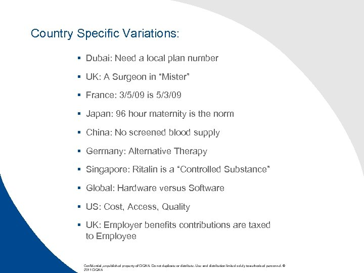 Country Specific Variations: § Dubai: Need a local plan number § UK: A Surgeon