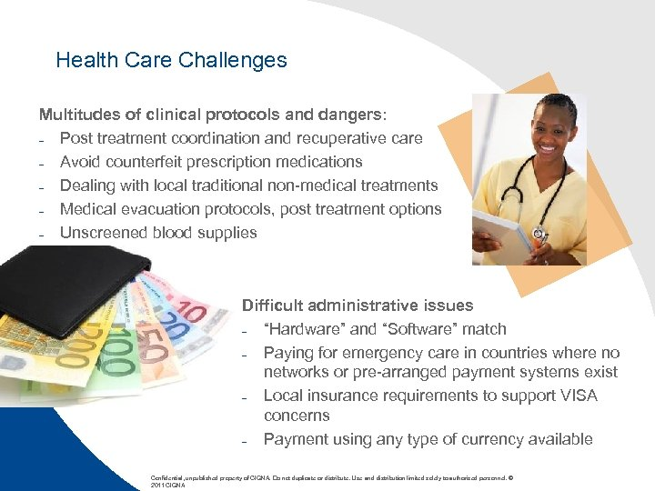 Health Care Challenges Multitudes of clinical protocols and dangers: – Post treatment coordination and