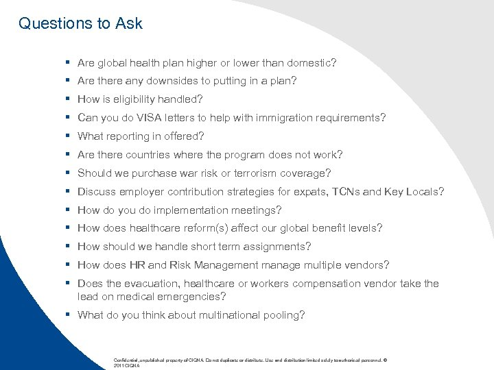 Questions to Ask § Are global health plan higher or lower than domestic? §