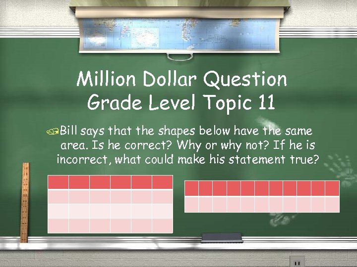 Million Dollar Question Grade Level Topic 11 /Bill says that the shapes below have