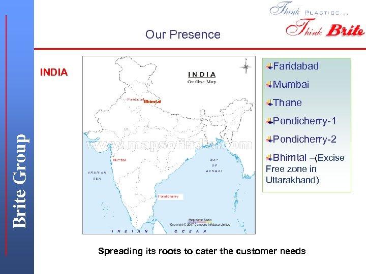 Our Presence Faridabad INDIA Mumbai Bhimtal Thane Brite Group Pondicherry-1 Pondicherry-2 Bhimtal –(Excise Free