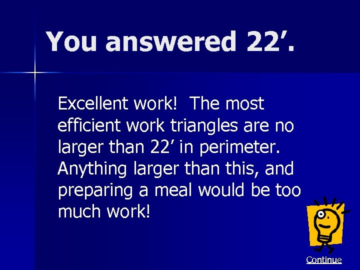 You answered 22'. Excellent work! The most efficient work triangles are no larger than