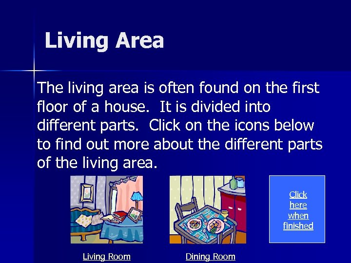Living Area The living area is often found on the first floor of a