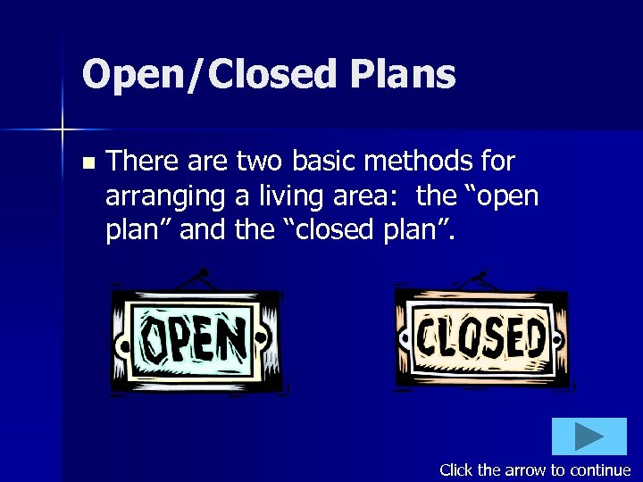 Open/Closed Plans n There are two basic methods for arranging a living area: the
