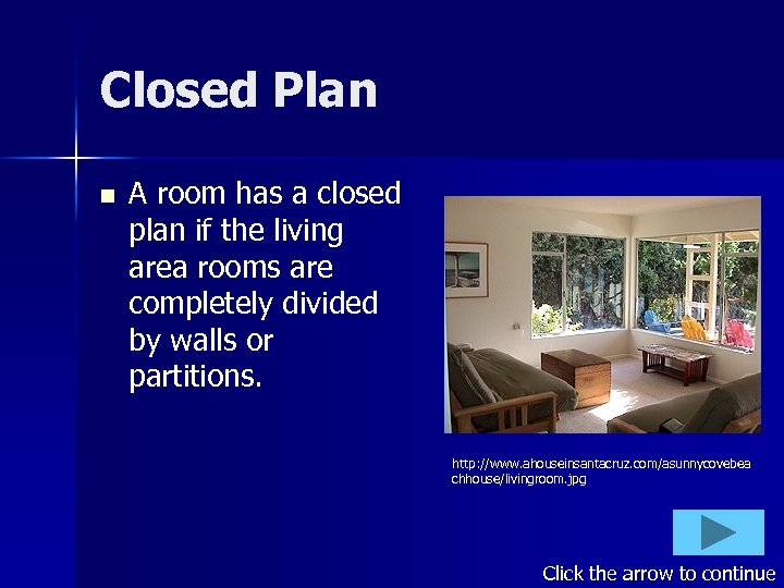 Closed Plan n A room has a closed plan if the living area rooms