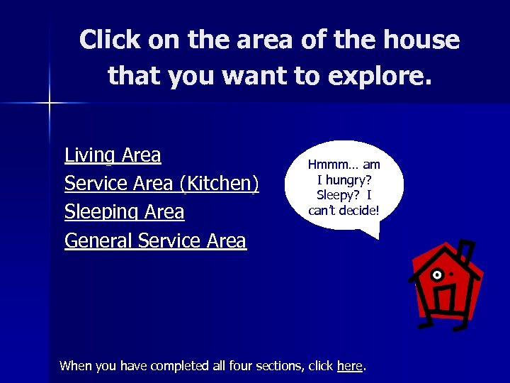Click on the area of the house that you want to explore. Living Area