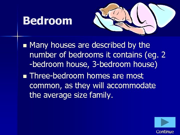 Bedroom Many houses are described by the number of bedrooms it contains (eg. 2