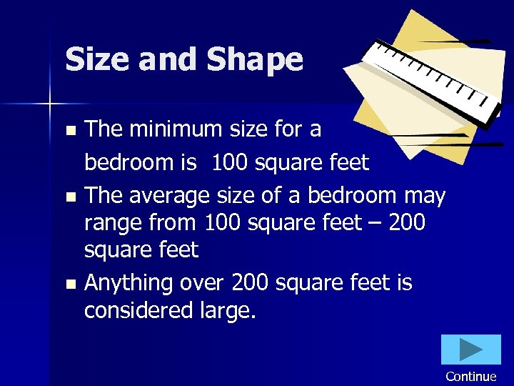 Size and Shape The minimum size for a bedroom is 100 square feet n
