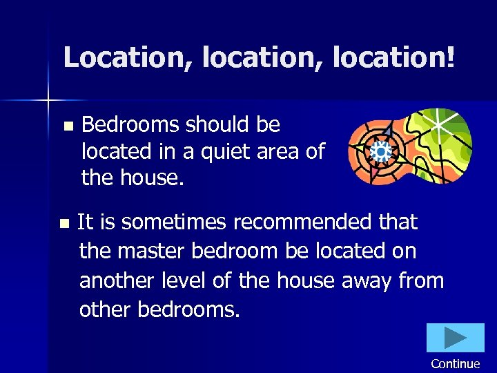 Location, location! n Bedrooms should be located in a quiet area of the house.
