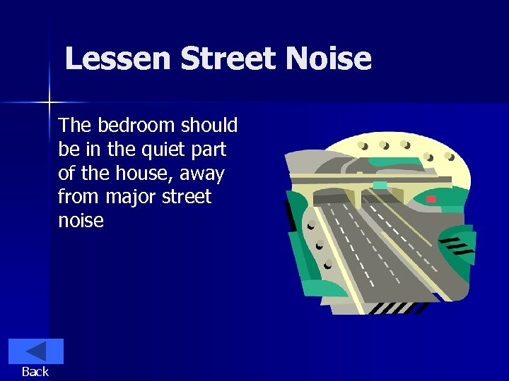 Lessen Street Noise The bedroom should be in the quiet part of the house,