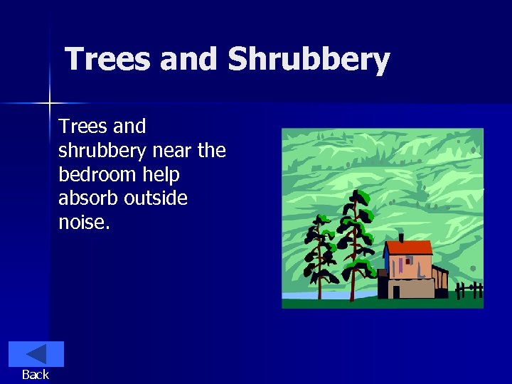 Trees and Shrubbery Trees and shrubbery near the bedroom help absorb outside noise. Back