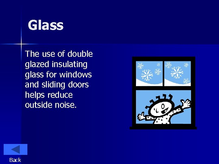 Glass The use of double glazed insulating glass for windows and sliding doors helps