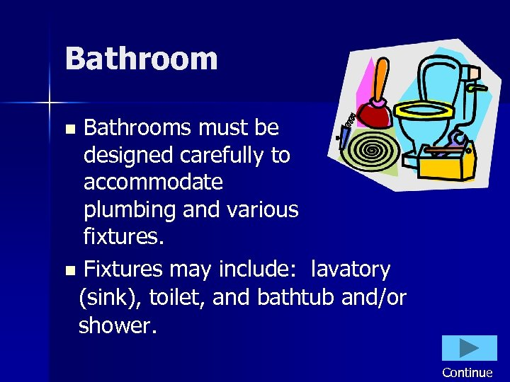 Bathrooms must be designed carefully to accommodate plumbing and various fixtures. n Fixtures may