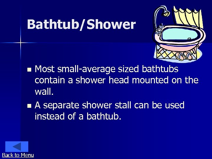 Bathtub/Shower Most small-average sized bathtubs contain a shower head mounted on the wall. n