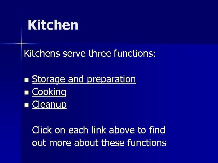 Kitchens serve three functions: Storage and preparation n Cooking n Cleanup n Click on