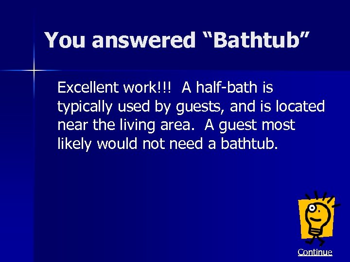 """You answered """"Bathtub"""" Excellent work!!! A half-bath is typically used by guests, and is"""