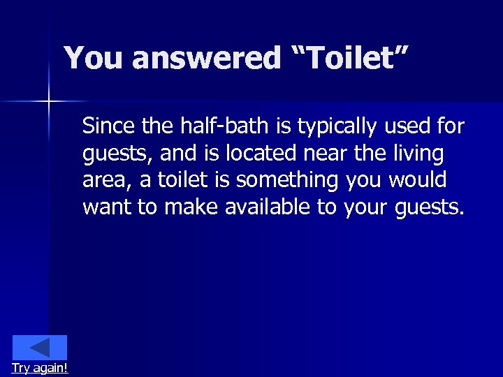 """You answered """"Toilet"""" Since the half-bath is typically used for guests, and is located"""