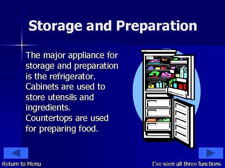 Storage and Preparation The major appliance for storage and preparation is the refrigerator. Cabinets